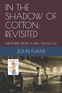 In the Shadow of Cotton: Revisited: Memories from a Mill Village Kid
