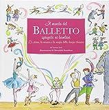 Il mondo del balletto. Ediz. illustrata...