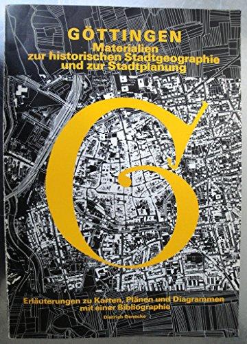 Göttingen : Materialien zur historischen Stadtgeographie und zur Stadtplanung ; Erläuterungen zu Karten, Plänen und Diagrammen ; mit einer Bibliographie.