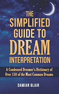 The Simplified Guide To Dream Interpretation: A Condensed Dreamer's Dictionary of Over 150 of the Most Common Dreams