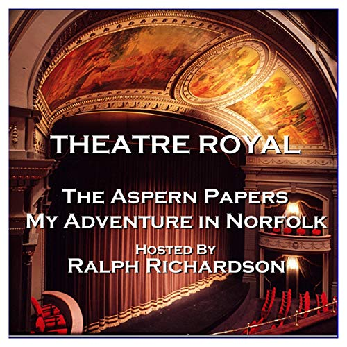 Theatre Royal - The Aspern Papers & My Adventure in Norfolk: Episode 16 cover art