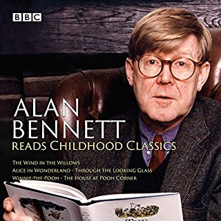 Alan Bennett Reads Childhood Classics     The Wind in the Willows; Alice in Wonderland; Through the Looking Glass; Winnie-the-Pooh; The House at Pooh Corner              By:                                                                                                                                 Kenneth Graeme,                                                                                        Lewis Carroll,                                                                                        A A Milne                               Narrated by:                                                                                                                                 Alan Bennett                      Length: 7 hrs and 52 mins     33 ratings     Overall 4.5