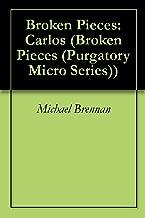 Broken Pieces: Carlos (Broken Pieces (Purgatory Micro Series) Book 1)