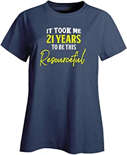 My Family Tee It Took Me 21 Years to Be This Resourceful Funny Old Birthday - Ladies T-Shirt
