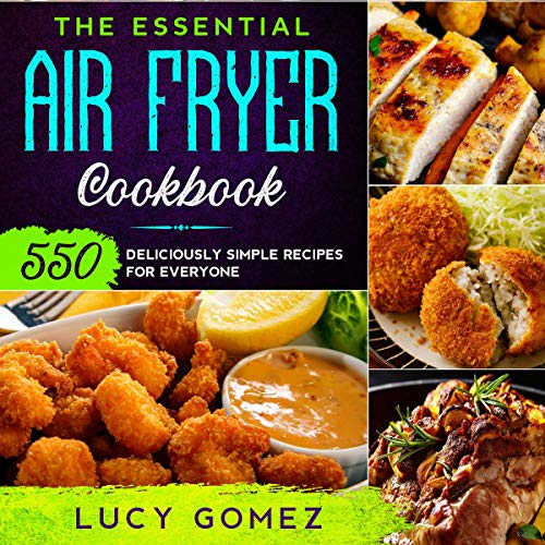 The Essential Air Fryer Cookbook: 550 Deliciously Simple Recipes for Everyone cover art
