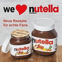 We love Nutella: Neue Rezepte für echte Fans (German Edition) by [Nathalie Helal]