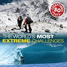The World's Most Extreme Challenges: 50 Exceptional Feats Of Endurance From Around The Globe