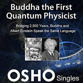 Buddha the First Quantum Physicist     Bridging 2500 Years, Buddha and Albert Einstein Speak the Same Language              Written by:                                                                                                                                 OSHO                               Narrated by:                                                                                                                                 OSHO                      Length: 1 hr and 9 mins     2 ratings     Overall 5.0