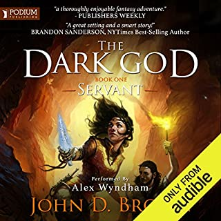 Servant     The Dark God, Book 1              By:                                                                                                                                 John D. Brown                               Narrated by:                                                                                                                                 Alex Wyndham                      Length: 17 hrs and 33 mins     159 ratings     Overall 4.3