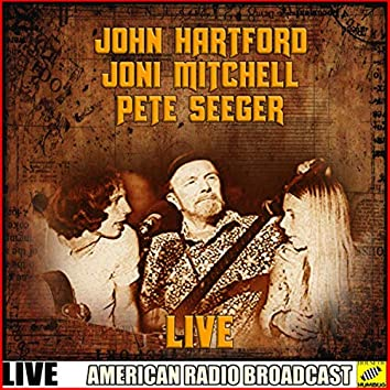 John Hartford, Joni Mitchell, Pete Seeger - Live (Live)