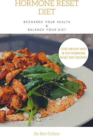 Hormone Reset Diet: Recharge Your Health, Balance Your Hormones, And Lose Weight with 18 Top Hormone Reset Diet Recipes