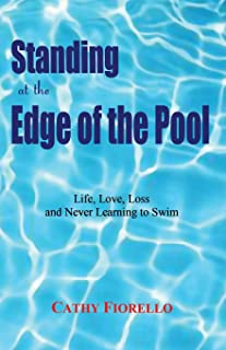 Standing at the Edge of the Pool: Life, Love, Loss And Never Learning to Swim