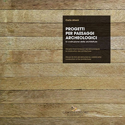 Progetti per paesaggi archeologici - Projets pour paysages archéologiques - Projects for archeological landscapes: La costruzione delle architetture - ... of the architectures (Italian Edition)