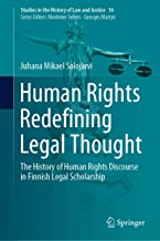 Human Rights Redefining Legal Thought: The History of Human Rights Discourse in Finnish Legal Scholarship (Studies in the History of Law and Justice Book 16)