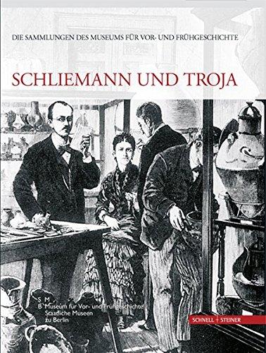 Schliemann und Troja (Die Sammlungen des Museums für Vor- und Frühgeschichte, Band 1)