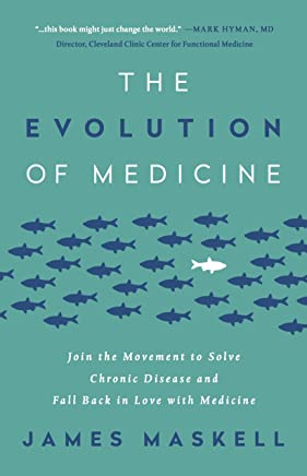 The Evolution of Medicine: Join the Movement to Solve Chronic Disease and Fall Back in Love with Medicine (English Edition)