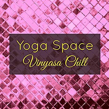 Yoga Space Vinyasa Chill – Prana Flow Yoga Amazing Ambient Soundscapes
