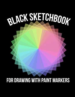 Black Sketchbook for Drawing with Paint Markers: Art Journaling for Paint Pens