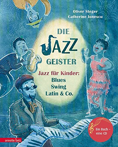 Die Jazzgeister: Jazz für Kinder: Blues, Swing, Latin & Co. (Musikalisches Bilderbuch mit CD)