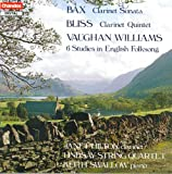 Bax: Clarinet Sonata / Bliss: Clarinet Quintet / Vaughan Williams: 6 Studies in English Folksong