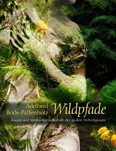 Wildpfade: Frauen und Spiritualität außerhalb der großen Weltreligionen