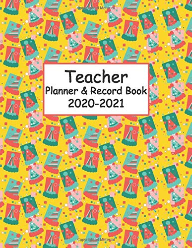 Teacher Planner & Record Book: Weekly & Monthly Schedule Organizer for Teachers From August to July 2020-2021