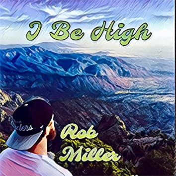 I Be High