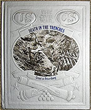 Death in the Trenches: Grant at Petersburg (Civil War) - Book #22 of the Civil War