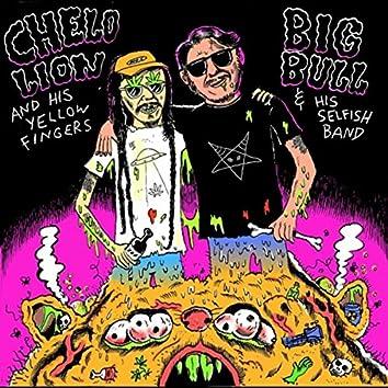 Chelo Lion and His Yellow Fingers (Vs) Big Bull & His Selfish Band