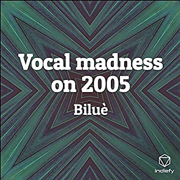 Vocal madness on 2005