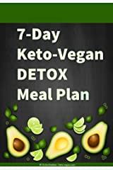 7-Day Keto-Vegan Detox Meal Plan: Detox your body, lose weight, and maximize your health with a ketogenic vegan, gluten-free, grain-free, sugar-free low-carb meal plan Kindle Edition
