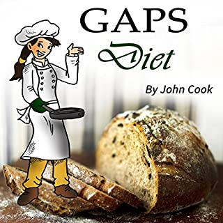 GAPS Diet     Cookbook and Guide to Heal Your Gut              By:                                                                                                                                 John Cook                               Narrated by:                                                                                                                                 Sheena Aireen Weill-Aguilar                      Length: 1 hr and 19 mins     5 ratings     Overall 5.0