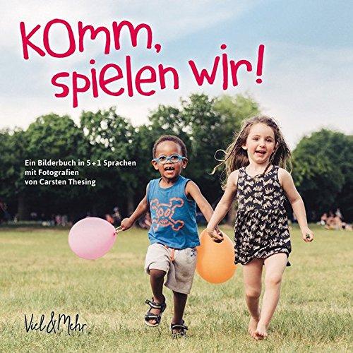 Komm, spielen wir!: Ein Bilderbuch in 5 + 1 Sprachen mit Fotografien von Carsten Thesing