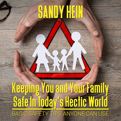 Keeping You and Your Family Safe in Today's Hectic World     Basic Safety Tips Anyone Can Use              By:                                                                                                                                 Sandy Hein                               Narrated by:                                                                                                                                 KD Marie                      Length: 1 hr     Not rated yet     Overall 0.0