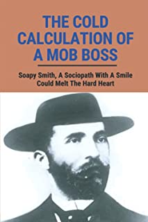 The Cold Calculation Of A Mob Boss: Soapy Smith, A Sociopath With A Smile Could Melt The Hard Heart: Native American Tales...