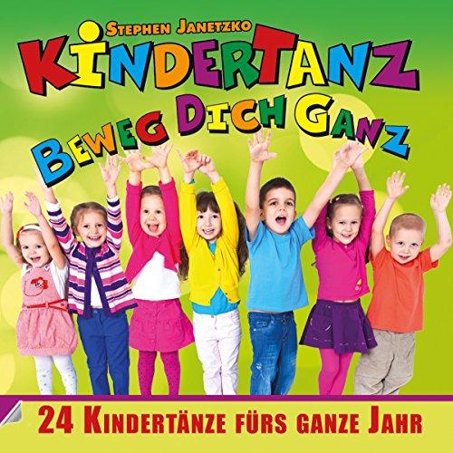 Kindertanz - Beweg dich ganz (24 Kindertänze fürs ganze Jahr)