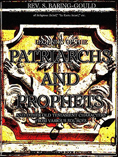 Legends of the Patriarchs and Prophets: And Other Old Testament Chatacters from Various Sources (English Edition)