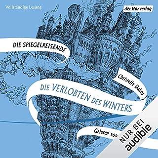 Die Verlobten des Winters     Die Spiegelreisende 1              Autor:                                                                                                                                 Christelle Dabos                               Sprecher:                                                                                                                                 Laura Maire                      Spieldauer: 13 Std. und 48 Min.     80 Bewertungen     Gesamt 4,5