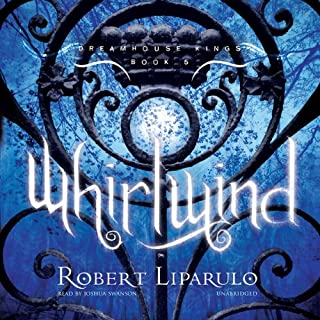 Whirlwind     The Dreamhouse Kings Series, Book 5              Written by:                                                                                                                                 Robert Liparulo                               Narrated by:                                                                                                                                 Joshua Swanson                      Length: 6 hrs and 48 mins     Not rated yet     Overall 0.0