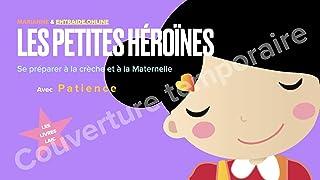 Les petites héroïnes: Comment se préparer à la maternelle avec Patience ? (Livre Laïc) (French Edition)