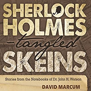 Sherlock Holmes - Tangled Skeins     Stories from the Notebooks of Dr. John H. Watson              By:                                                                                                                                 David Marcum                               Narrated by:                                                                                                                                 Anthony Howard                      Length: 7 hrs and 55 mins     11 ratings     Overall 4.5
