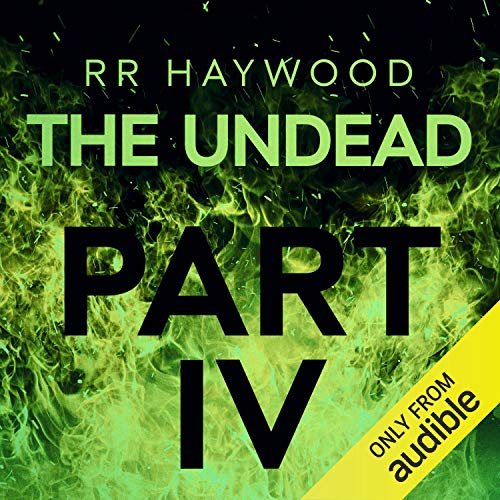 The Undead: Part 4                   By:                                                                                                                                 R R Haywood                               Narrated by:                                                                                                                                 Dan Morgan                      Length: 9 hrs     264 ratings     Overall 4.8