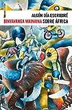 Algún Día Escribiré Sobre África (Sexto Piso Realidades)