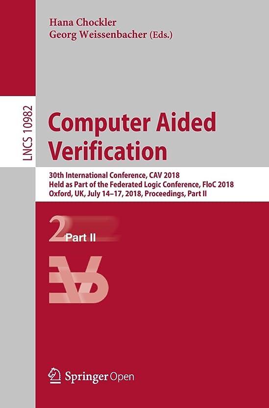 剥離争いお肉Computer Aided Verification: 30th International Conference, CAV 2018, Held as Part of the Federated Logic Conference, FloC 2018, Oxford, UK, July 14-17, ... Science Book 10982) (English Edition)