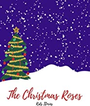 The Christmas Roses: Christmas Bedtime Stories For Kids (Christmas Stories For Kids)