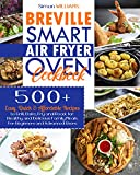 Breville Smart Air Fryer Oven Cookbook: 500 Quick, Easy, and Healthy Mouth-Watering Delicious Recipes for Beginners