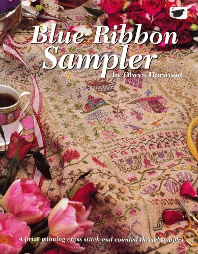Blue Ribbon Sampler: A Prize Winning Cross Stitch and Counted Thread Sampler