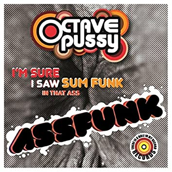Assfunk (I'm Sure I Saw Some Funk in That Ass)