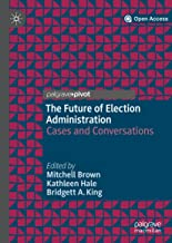 The Future of Election Administration: Cases and Conversations (Elections, Voting, Technology)