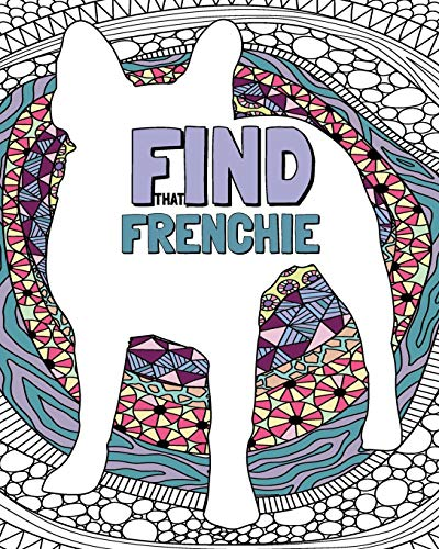 Find That Frenchie: French Bulldog Coloring Book For Young and Adults